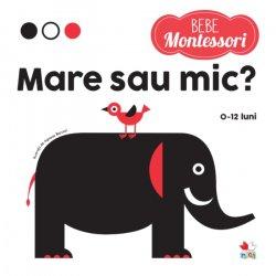 Bebe Montessori. Mare sau Mic? 0-12 Luni image